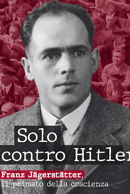"""Presentazione del libro """"Solo contro Hitler. Franz Jagerstatter. Il primato della coscienza"""""""