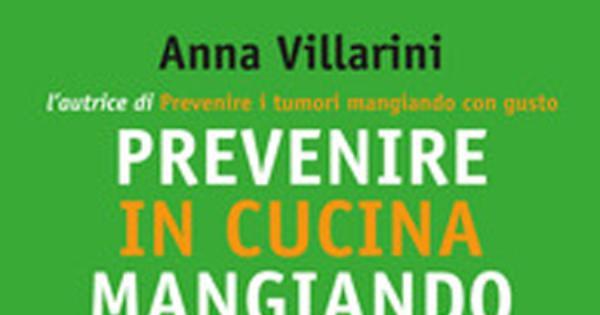Prevenire in cucina mangiando con gusto anna villarini la provincia - Prevenire in cucina mangiando con gusto ...